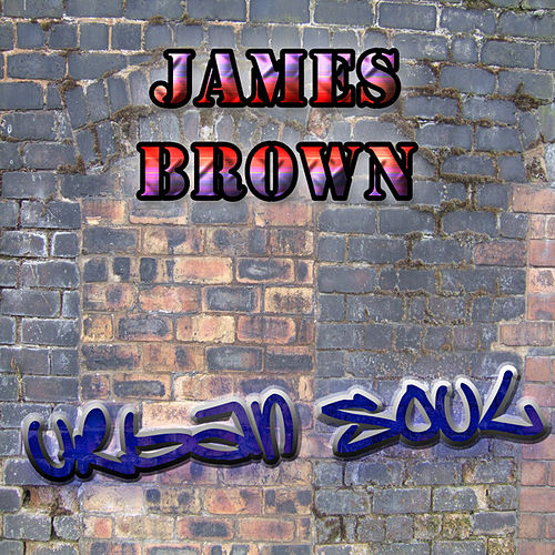 The Urban Soul Series - James Brown by James Brown