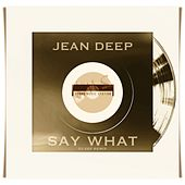 Say What (DJ Eef Remix) de Jean Deep