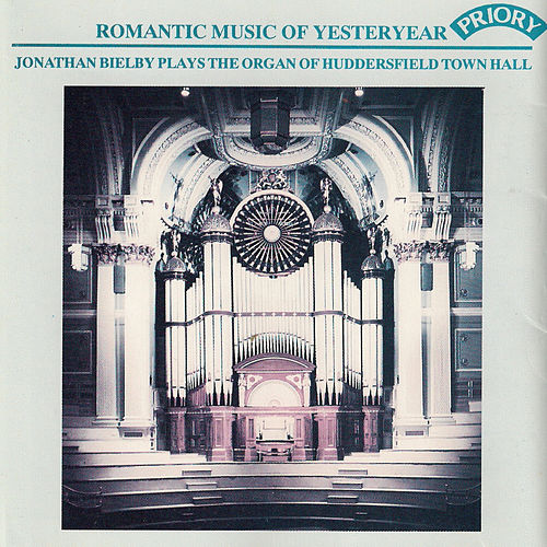 Romantic Music of Yesteryear / The Organ of Huddersfield Town Hall by Jonathan Bielby