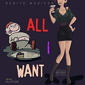 All I Want by Benito Madison