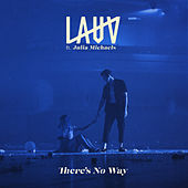 There's No Way (feat. Julia Michaels) by Lauv