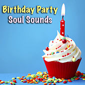 Birthday Party Soul Sounds by Various Artists