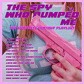The Spy Who Dumped Me - The Complete Fantasy Playlist de Various Artists