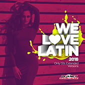 We Love Latin 2018 (Only Dj's. Extended Versions) - EP by Various Artists
