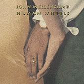 Human Wheels by John Mellencamp