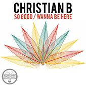 So Good / Wanna Be Here by Christian B