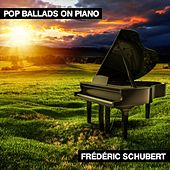 Pop Ballads on Piano von Frédéric Schubert