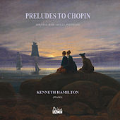 Preludes to Chopin: Sonatas, Barcarolle, Polonaise by Kenneth Hamilton
