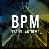 Bpm Festival Anthems by Various Artists