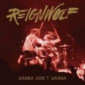 Wanna Don't Wanna by Reignwolf