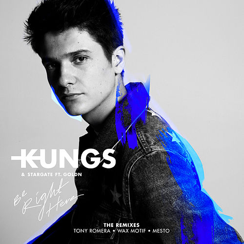 Be Right Here (The Remixes) by Kungs