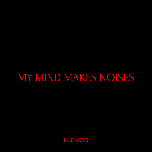 My Mind Makes Noises by Pale Waves