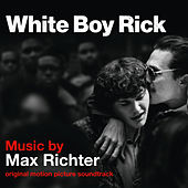 White Boy Rick (Original Motion Picture Soundtrack) by Max Richter