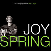Joy Spring: The Swinging Side Of Larry Coryell by Larry Coryell