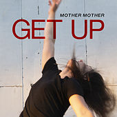 Get Up by Mother Mother