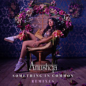 Something In Common Remixes de Anushqa
