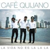 La vida no es la la la de Cafe Quijano