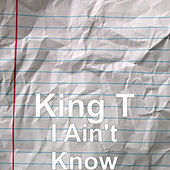 I Ain't Know by King Tee