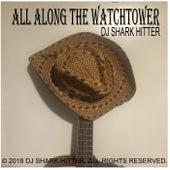 All Along the Watchtower by DJ Shark Hitter