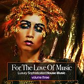 For the Love Of Music, Vol.3 - Luxury Sophisticated House Tunes de Various Artists
