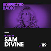 Defected Radio Episode 119 (hosted by Sam Divine) de Defected Radio