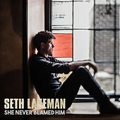She Never Blamed Him by Seth Lakeman