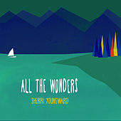 All the Wonders by Sherri Youngward