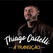 A Transição de Thiago Castelli