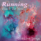 Running Back To You: Soul Love Songs by Various Artists