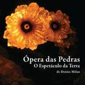 Ópera das Pedras: O Espetáculo da Terra von Denise Milan