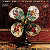 Te John, Grease, &  Wolfman by Charlie Daniels