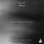 Don't Watch Me Cry by Moseqar