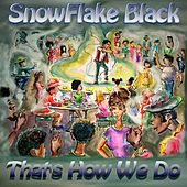 That's How We Do by SnowFlake Black