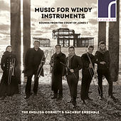 Music for Windy Instruments: Sounds from the Court of James I by English Cornett and Sackbut Ensemble