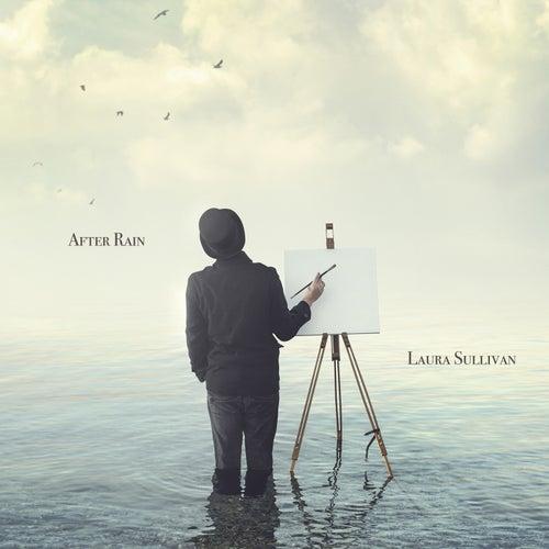 After Rain by Laura Sullivan