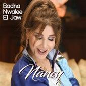 Badna Nwalee El Jaw by Nancy Ajram