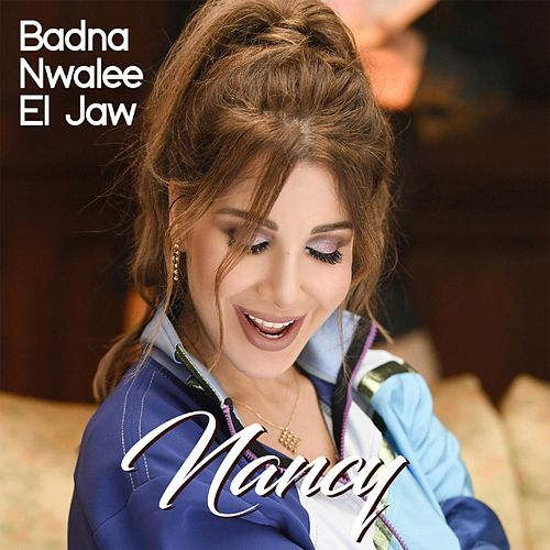 Badna Nwalee El Jaw de Nancy Ajram