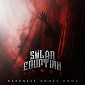 Darkness Comes Home by Solar Eruption