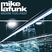 Movin' Too Fast by Mike La Funk