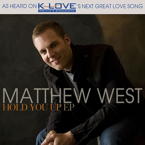 Hold You Up EP by Matthew West