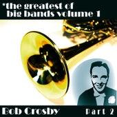 Greatest Of Big Bands Vol 1 - Bob Crosby - Part 2 by Bob Crosby