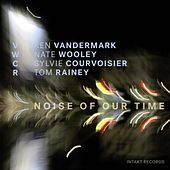 Noise of Our Time by Vwcr