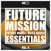 Future Mission, Vol. 4 (Future House & Bass House Essentials) by Various Artists