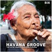 Havana Groove, Vol. 6 - The Latin Cuban & Brazilian Flavour de Various Artists