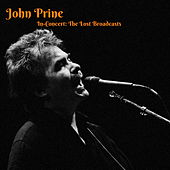 In-Concert : The Lost Broadcasts by John Prine