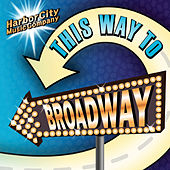 This Way to Broadway de Harbor City Music Company