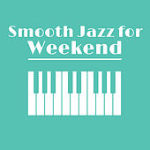 Smooth Jazz for Weekend by Relaxing Piano Music