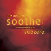 Soothe, Vol. 4: Subzero - Sounds That Spark the Senses by Jim Brickman