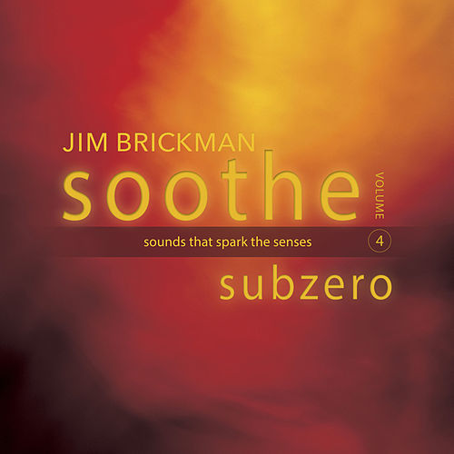 Soothe, Vol. 4: Subzero - Sounds That Spark the Senses by Jim Brickman