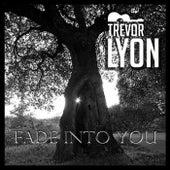 Fade into You by Trevor Lyon